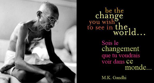le changement que tu veux voir dans le monde gandhi